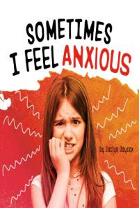 Sometimes I Feel Anxious by Jaclyn Jaycox