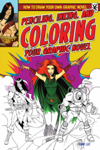 Penciling, Inking, and Coloring Your Graphic Novel by Frances Lee